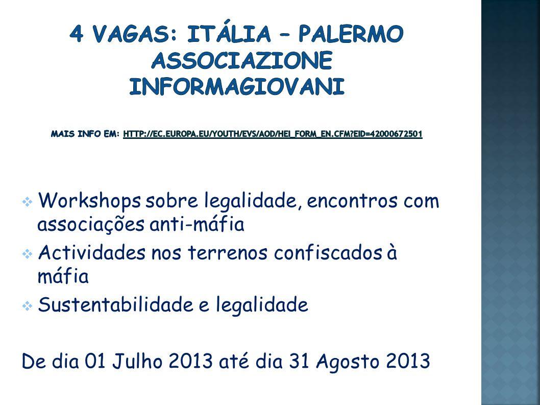 Workshops sobre legalidade, encontros com associações anti-máfia Actividades nos terrenos confiscados à máfia Sustentabilidade e legalidade De dia 01 Julho 2013 até dia 31 Agosto 2013