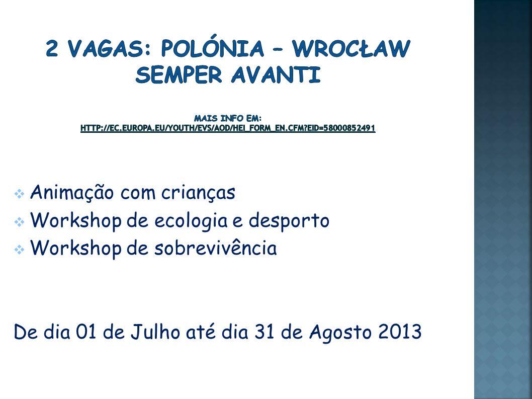 Animação com crianças Workshop de ecologia e desporto Workshop de sobrevivência De dia 01 de Julho até dia 31 de Agosto 2013