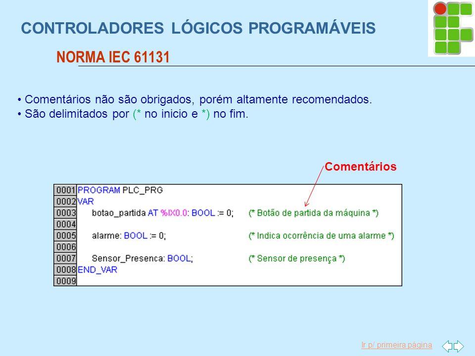 Ir p/ primeira página CONTROLADORES LÓGICOS PROGRAMÁVEIS NORMA IEC 61131 Comentários Comentários não são obrigados, porém altamente recomendados. São