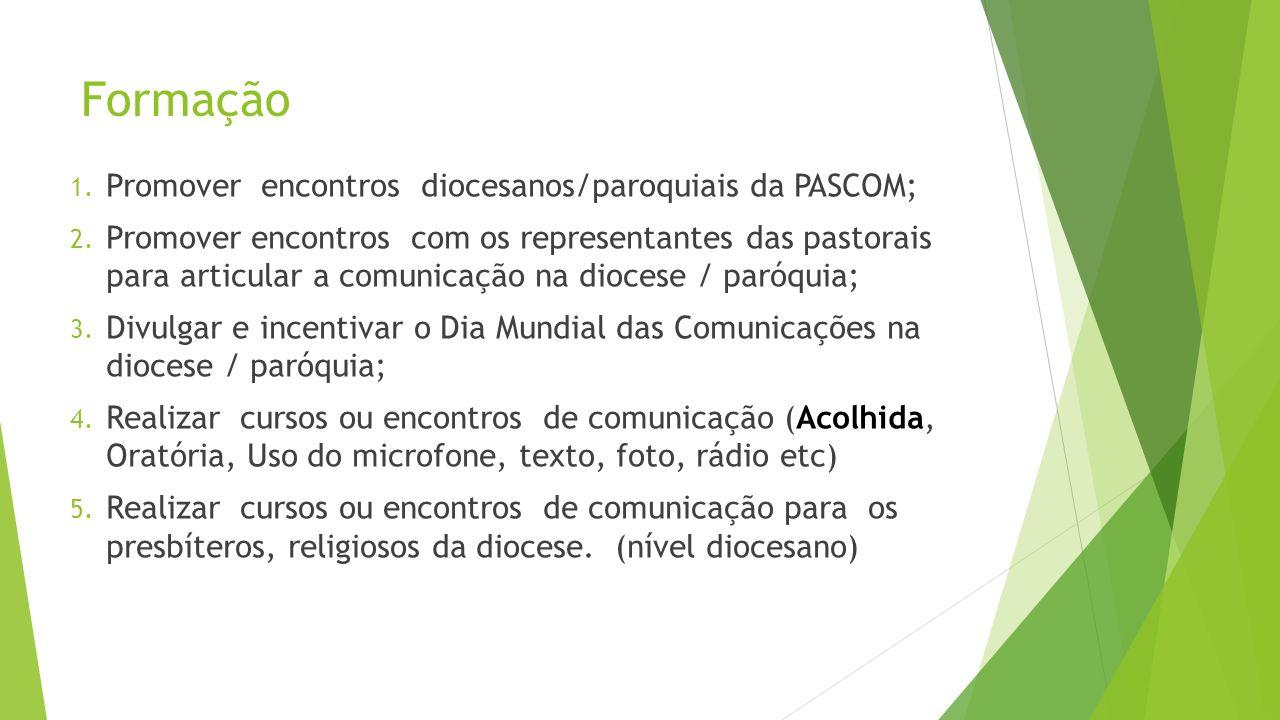 Formação 1. Promover encontros diocesanos/paroquiais da PASCOM; 2. Promover encontros com os representantes das pastorais para articular a comunicação