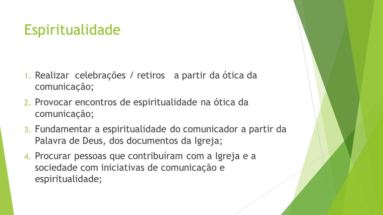 Espiritualidade 1. Realizar celebrações / retiros a partir da ótica da comunicação; 2. Provocar encontros de espiritualidade na ótica da comunicação;