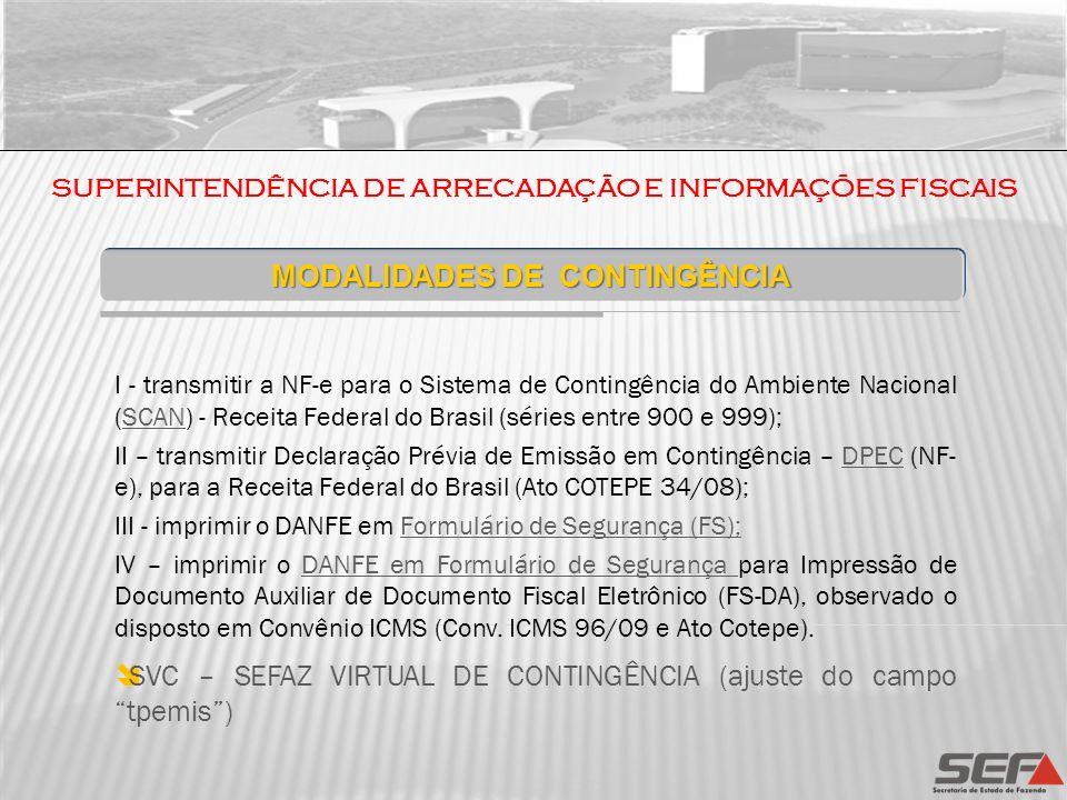 MODALIDADES DE CONTINGÊNCIA I - transmitir a NF-e para o Sistema de Contingência do Ambiente Nacional (SCAN) - Receita Federal do Brasil (séries entre