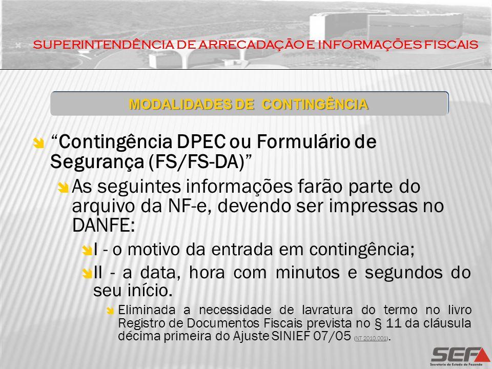 Contingência DPEC ou Formulário de Segurança (FS/FS-DA) As seguintes informações farão parte do arquivo da NF-e, devendo ser impressas no DANFE: I - o