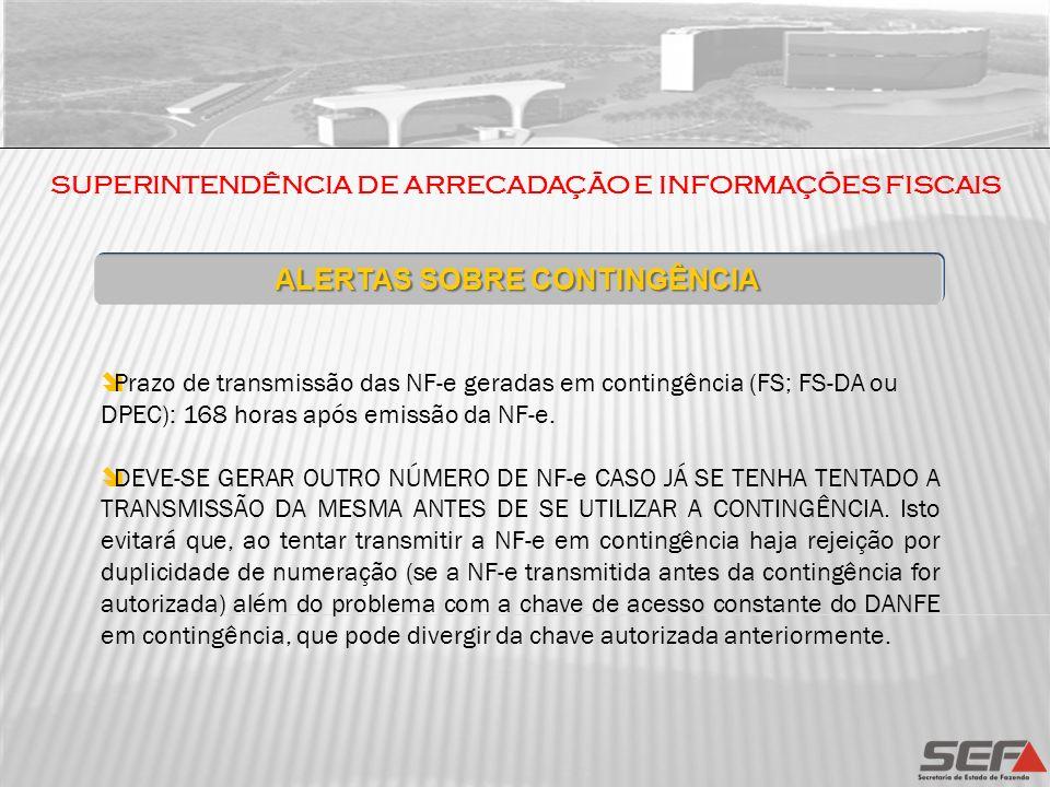 SUPERINTENDÊNCIA DE ARRECADAÇÃO E INFORMAÇÕES FISCAIS ALERTAS SOBRE CONTINGÊNCIA Prazo de transmissão das NF-e geradas em contingência (FS; FS-DA ou D