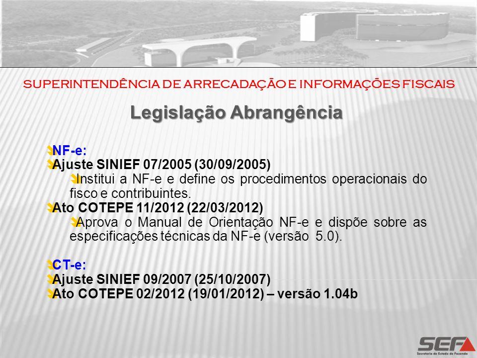 Legislação Abrangência NF-e: Ajuste SINIEF 07/2005 (30/09/2005) Institui a NF-e e define os procedimentos operacionais do fisco e contribuintes. Ato C