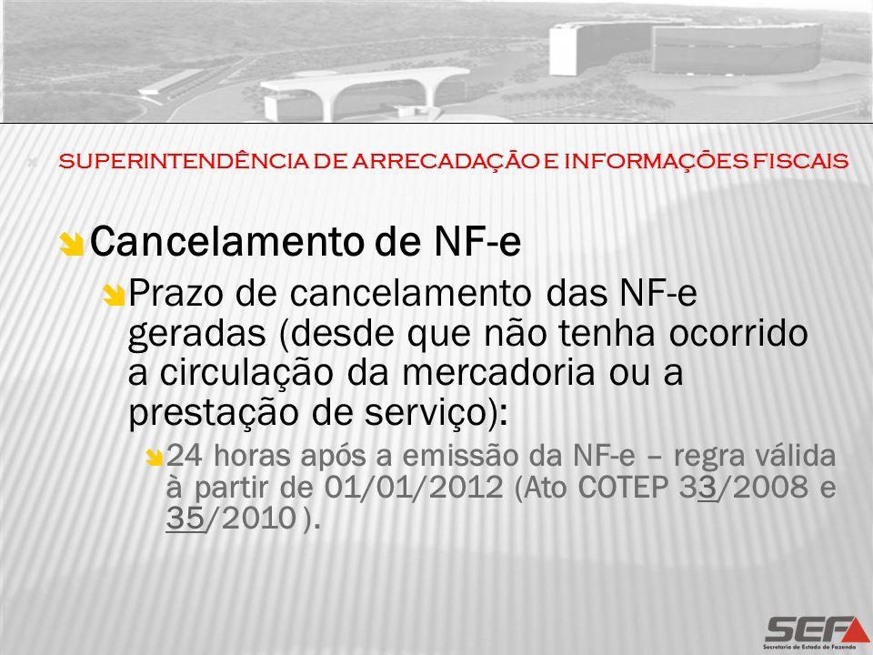 Cancelamento de NF-e Prazo de cancelamento das NF-e geradas (desde que não tenha ocorrido a circulação da mercadoria ou a prestação de serviço): 24 ho