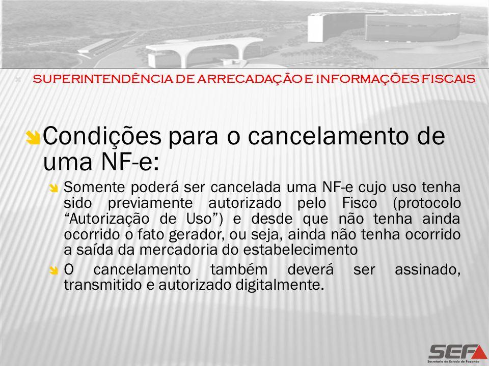 Condições para o cancelamento de uma NF-e: Somente poderá ser cancelada uma NF-e cujo uso tenha sido previamente autorizado pelo Fisco (protocolo Auto