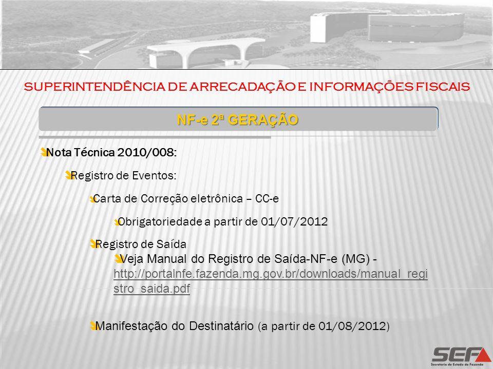 NF-e 2ª GERAÇÃO Nota Técnica 2010/008: Registro de Eventos: Carta de Correção eletrônica – CC-e Obrigatoriedade a partir de 01/07/2012 Registro de Saí