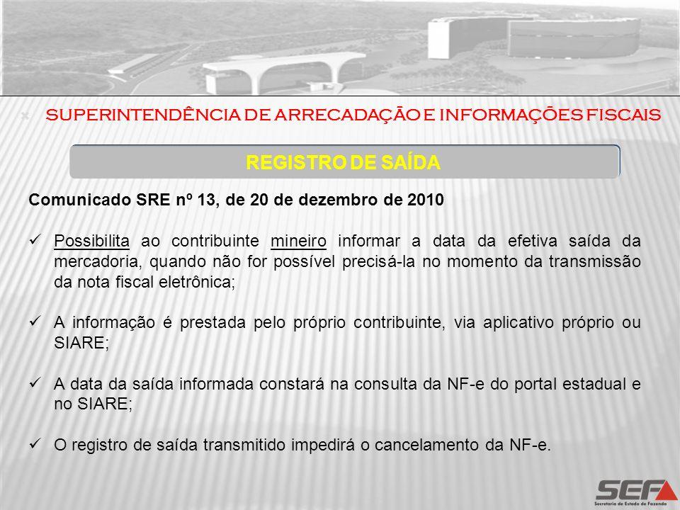 Comunicado SRE nº 13, de 20 de dezembro de 2010 Possibilita ao contribuinte mineiro informar a data da efetiva saída da mercadoria, quando não for pos