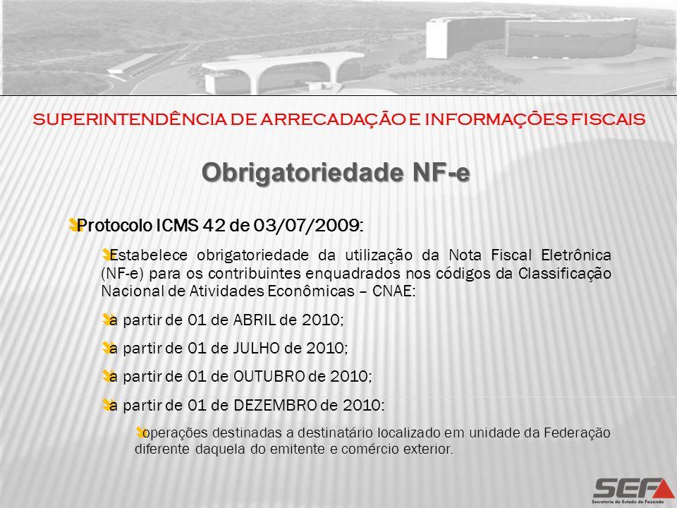 SUPERINTENDÊNCIA DE ARRECADAÇÃO E INFORMAÇÕES FISCAIS Protocolo ICMS 42 de 03/07/2009: Estabelece obrigatoriedade da utilização da Nota Fiscal Eletrôn