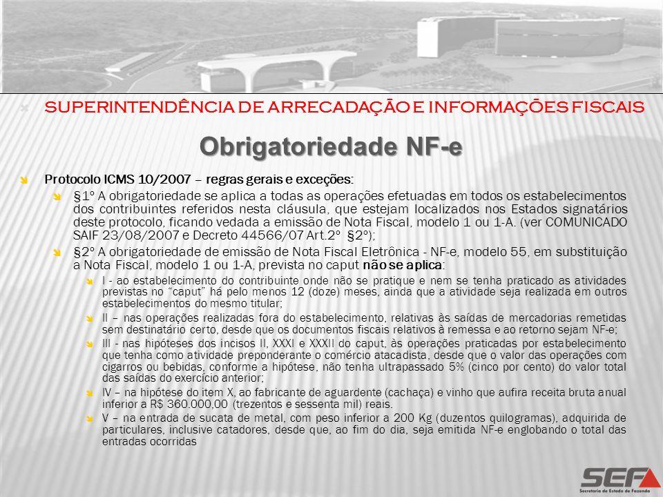 Protocolo ICMS 10/2007 – regras gerais e exceções: §1º A obrigatoriedade se aplica a todas as operações efetuadas em todos os estabelecimentos dos con