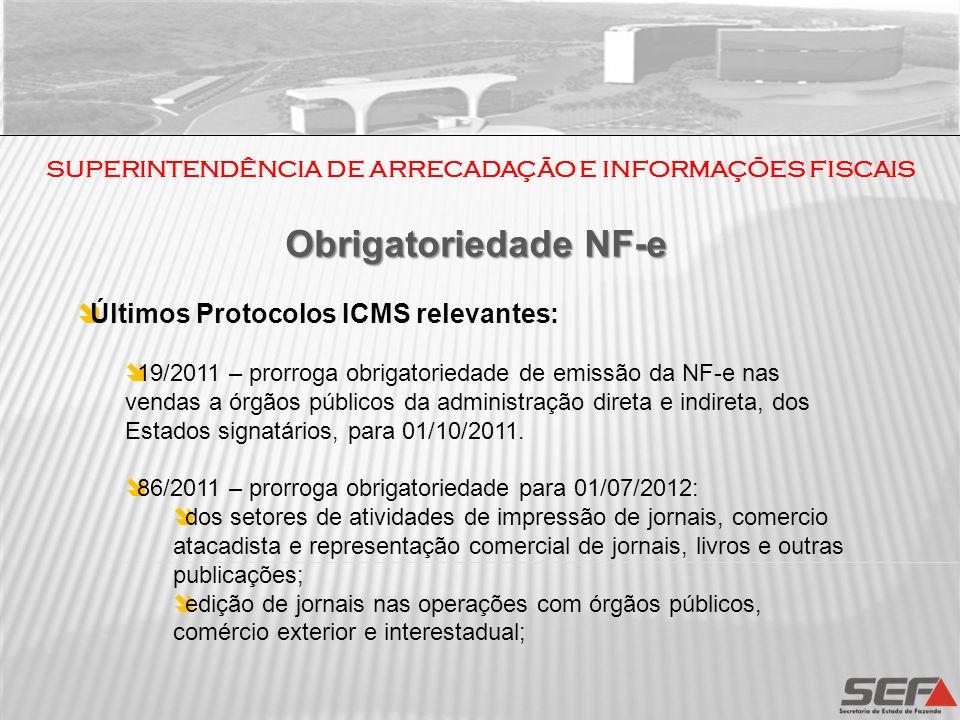 SUPERINTENDÊNCIA DE ARRECADAÇÃO E INFORMAÇÕES FISCAIS Últimos Protocolos ICMS relevantes: 19/2011 – prorroga obrigatoriedade de emissão da NF-e nas ve