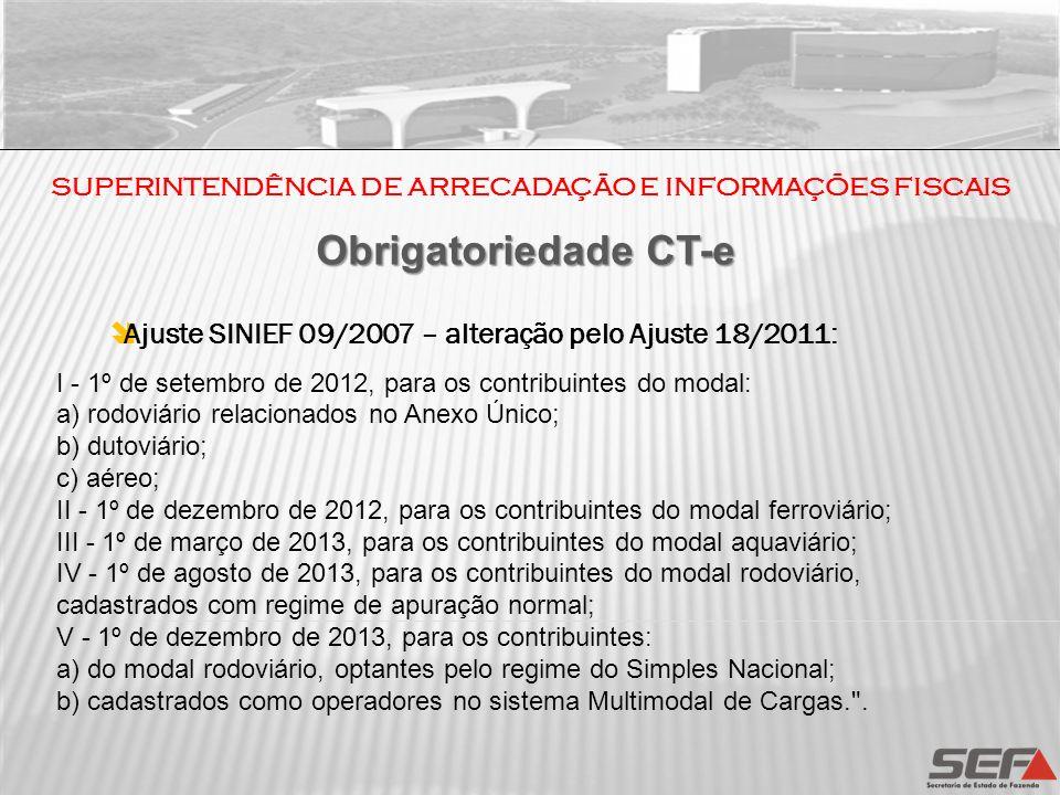 SUPERINTENDÊNCIA DE ARRECADAÇÃO E INFORMAÇÕES FISCAIS Ajuste SINIEF 09/2007 – alteração pelo Ajuste 18/2011: I - 1º de setembro de 2012, para os contr