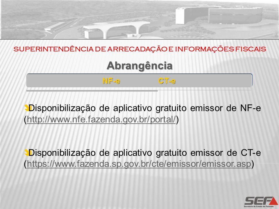 SUPERINTENDÊNCIA DE ARRECADAÇÃO E INFORMAÇÕES FISCAIS NF-e CT-e Abrangência Abrangência Disponibilização de aplicativo gratuito emissor de NF-e (http:
