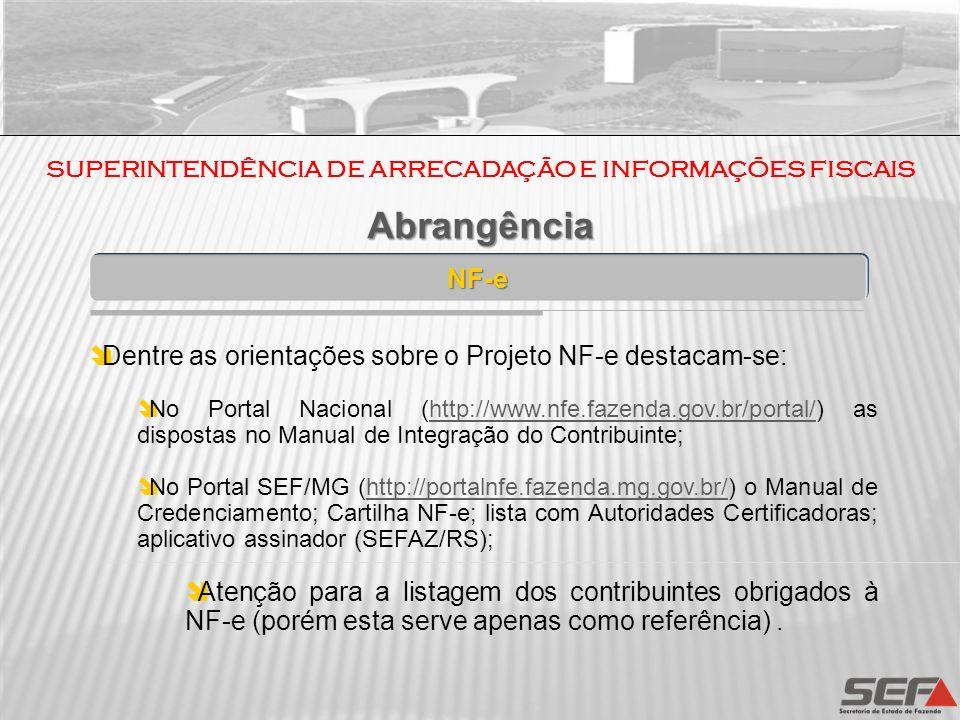 SUPERINTENDÊNCIA DE ARRECADAÇÃO E INFORMAÇÕES FISCAIS NF-e Abrangência Abrangência Dentre as orientações sobre o Projeto NF-e destacam-se: No Portal N