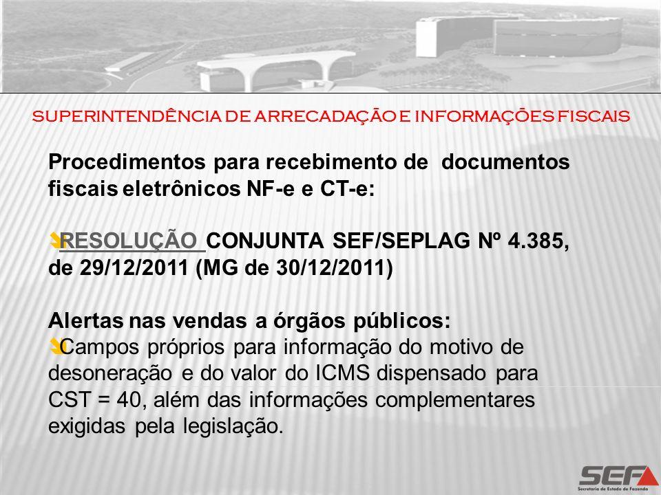 SUPERINTENDÊNCIA DE ARRECADAÇÃO E INFORMAÇÕES FISCAIS Procedimentos para recebimento de documentos fiscais eletrônicos NF-e e CT-e: RESOLUÇÃO CONJUNTA