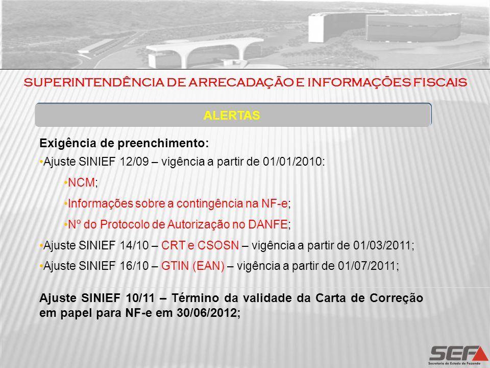 ALERTAS Exigência de preenchimento: Ajuste SINIEF 12/09 – vigência a partir de 01/01/2010: NCM; Informações sobre a contingência na NF-e; Nº do Protoc