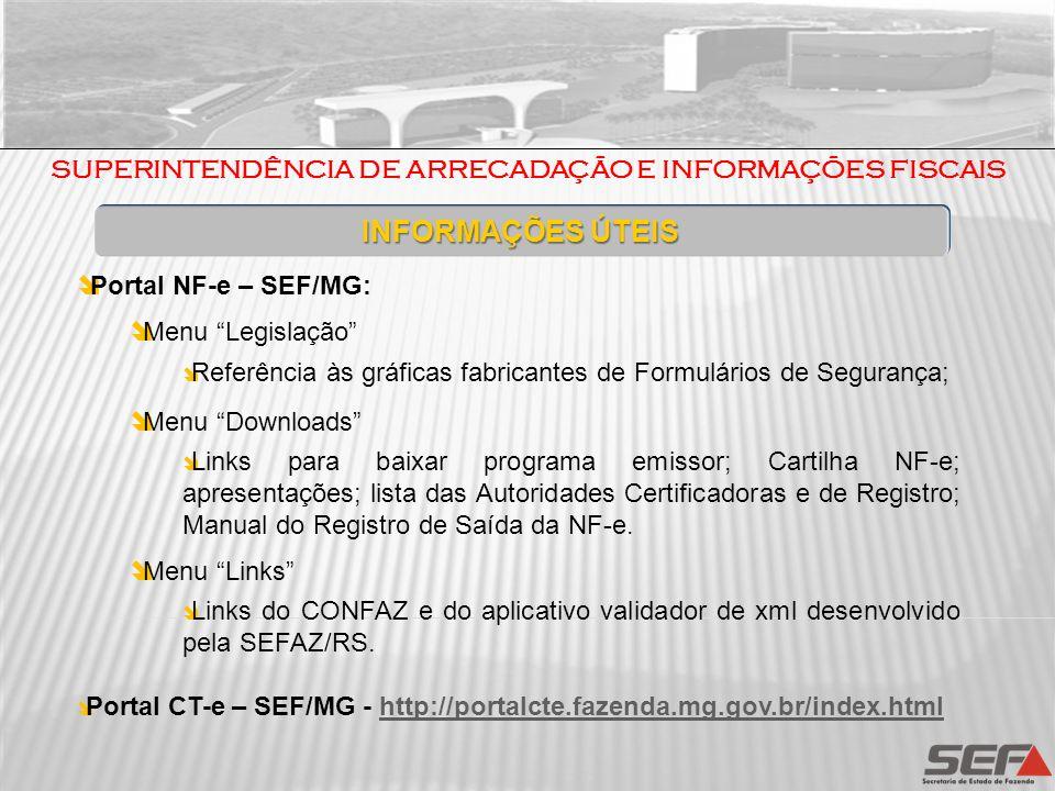 INFORMAÇÕES ÚTEIS Portal NF-e – SEF/MG: Menu Legislação Referência às gráficas fabricantes de Formulários de Segurança; Menu Downloads Links para baix