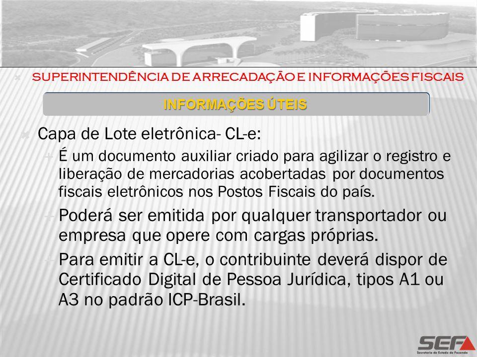 Capa de Lote eletrônica- CL-e: É um documento auxiliar criado para agilizar o registro e liberação de mercadorias acobertadas por documentos fiscais e