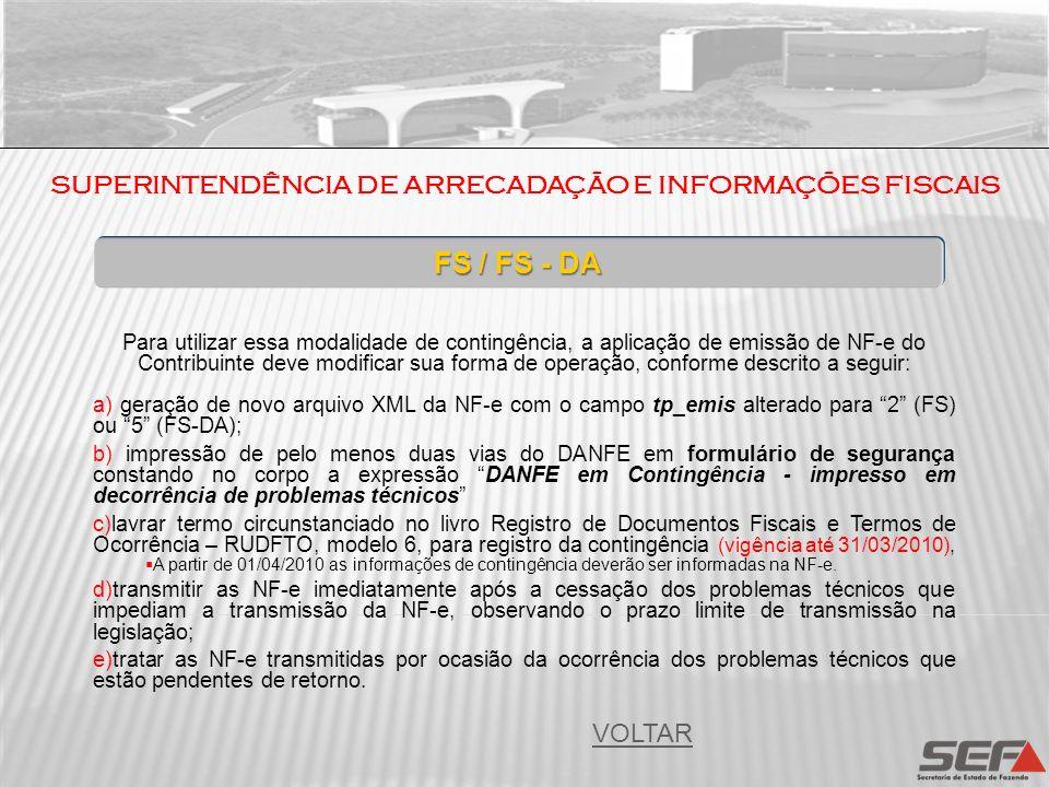 SUPERINTENDÊNCIA DE ARRECADAÇÃO E INFORMAÇÕES FISCAIS FS / FS - DA Para utilizar essa modalidade de contingência, a aplicação de emissão de NF-e do Co