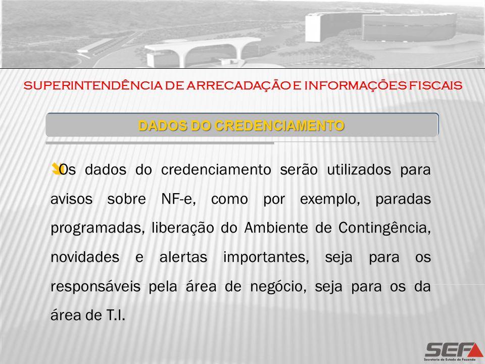 SUPERINTENDÊNCIA DE ARRECADAÇÃO E INFORMAÇÕES FISCAIS Obrigatoriedade NF-e Protocolo ICMS 10 de 18/04/2007: Estabelece obrigatoriedade da utilização da Nota Fiscal Eletrônica (NF-e) para os contribuintes que exerçam atividades econômicas tipificadas no mesmo: a partir de 01 de ABRIL de 2008 (5 setores); a partir de 01 de DEZEMBRO de 2008 (9 setores); a partir de 01 de ABRIL de 2009 (25 setores); a partir de 01 de SETEMBRO de 2009 (54 setores).