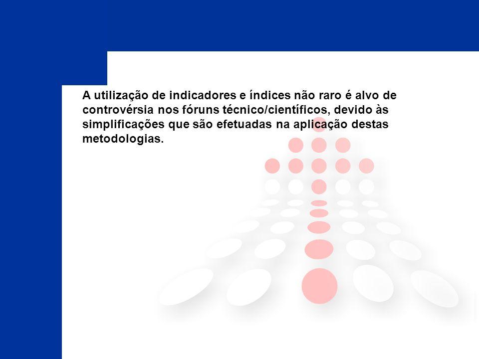 A utilização de indicadores e índices não raro é alvo de controvérsia nos fóruns técnico/científicos, devido às simplificações que são efetuadas na ap