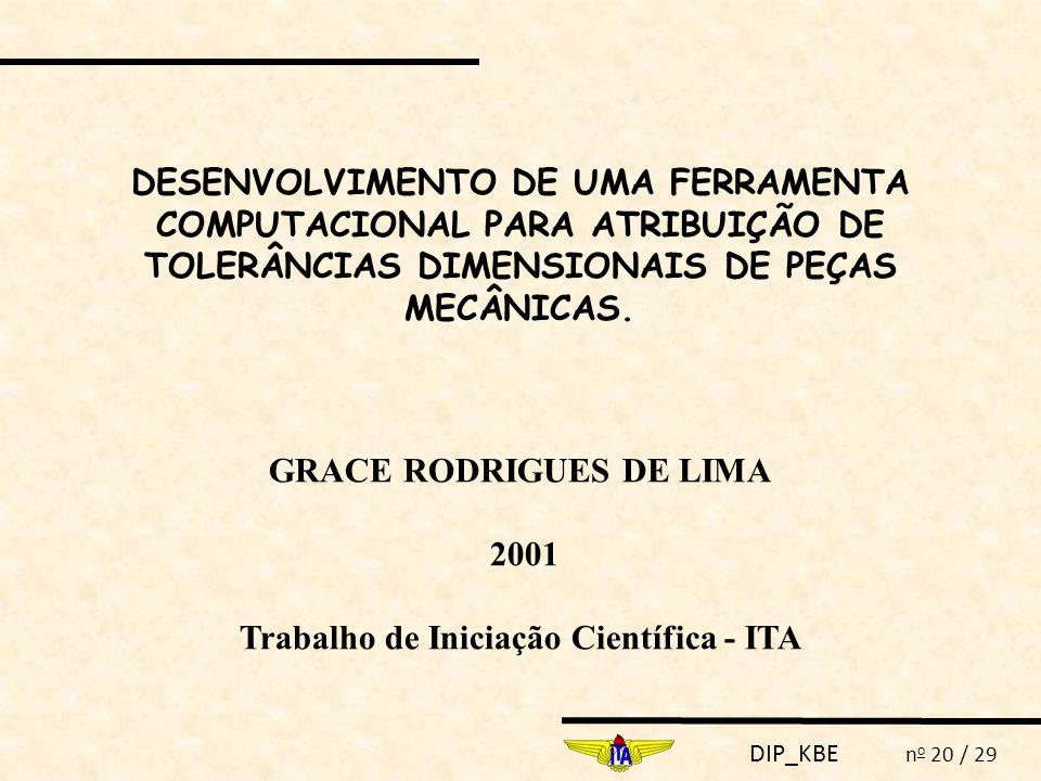 DIP_KBE n o 20 / 29 DESENVOLVIMENTO DE UMA FERRAMENTA COMPUTACIONAL PARA ATRIBUIÇÃO DE TOLERÂNCIAS DIMENSIONAIS DE PEÇAS MECÂNICAS. GRACE RODRIGUES DE