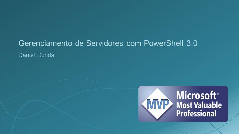 Gerenciamento de Servidores com PowerShell 3.0 Daniel Donda