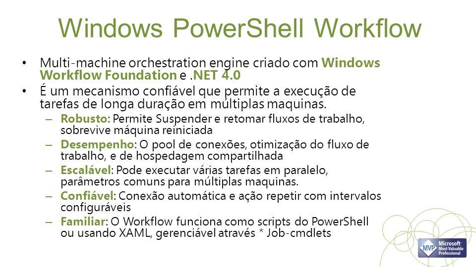 Windows PowerShell Workflow Multi-machine orchestration engine criado com Windows Workflow Foundation e.NET 4.0 É um mecanismo confiável que permite a execução de tarefas de longa duração em múltiplas maquinas.