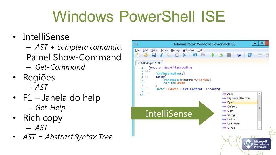 IntelliSense Windows PowerShell ISE IntelliSense – AST + completa comando. Painel Show-Command – Get-Command Regiões – AST F1 – Janela do help – Get-H