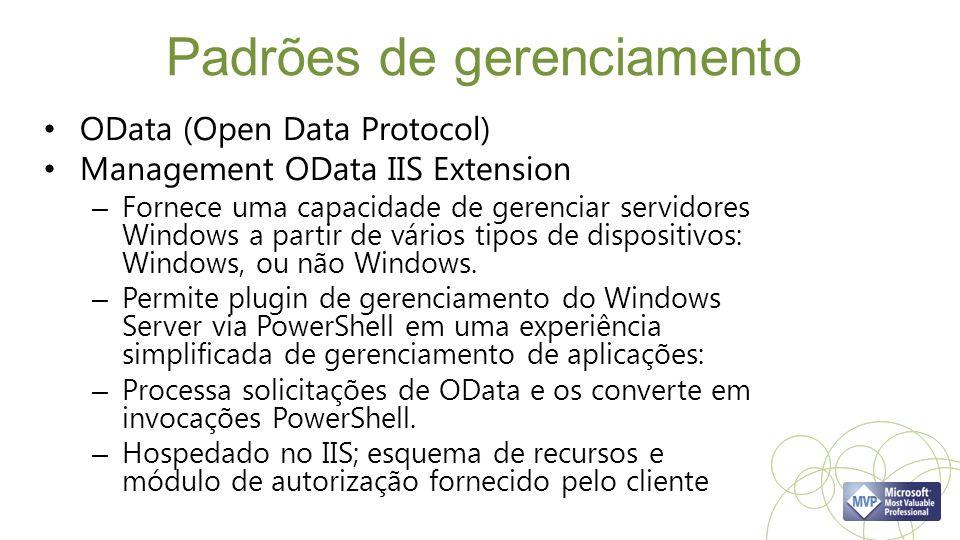 Padrões de gerenciamento OData (Open Data Protocol) Management OData IIS Extension – Fornece uma capacidade de gerenciar servidores Windows a partir de vários tipos de dispositivos: Windows, ou não Windows.
