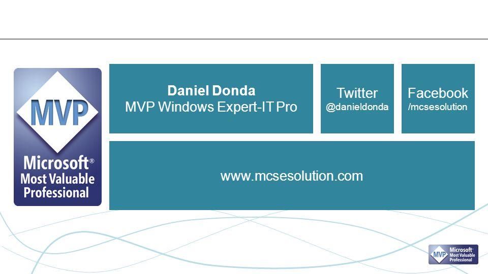 Daniel Donda MVP Windows Expert-IT Pro www.mcsesolution.com Twitter @danieldonda Facebook /mcsesolution