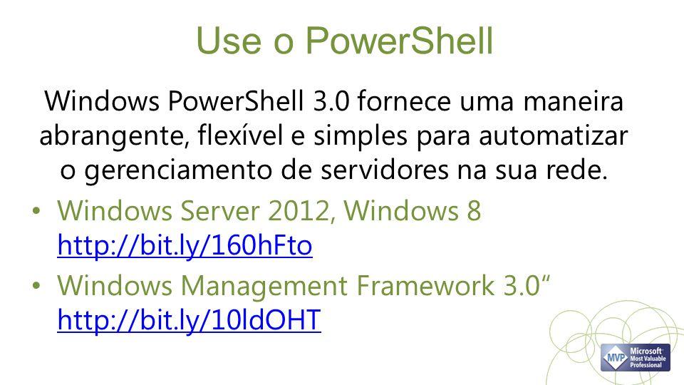 Use o PowerShell Windows PowerShell 3.0 fornece uma maneira abrangente, flexível e simples para automatizar o gerenciamento de servidores na sua rede.
