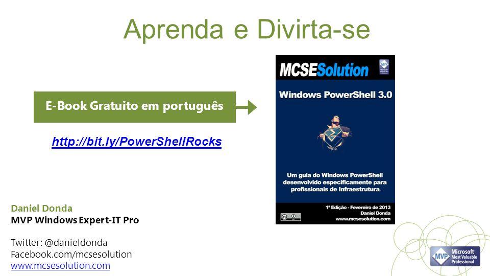 Aprenda e Divirta-se Daniel Donda MVP Windows Expert-IT Pro Twitter: @danieldonda Facebook.com/mcsesolution www.mcsesolution.com http://bit.ly/PowerShellRocks E-Book Gratuito em português