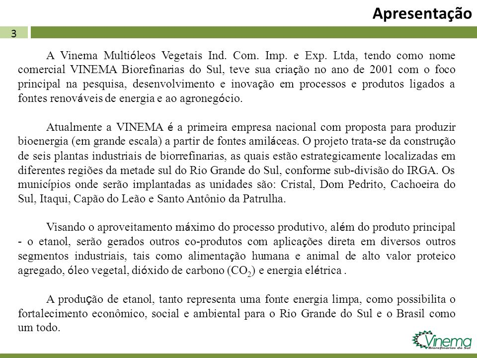 3 Apresentação A Vinema Multi ó leos Vegetais Ind. Com. Imp. e Exp. Ltda, tendo como nome comercial VINEMA Biorefinarias do Sul, teve sua cria ç ão no