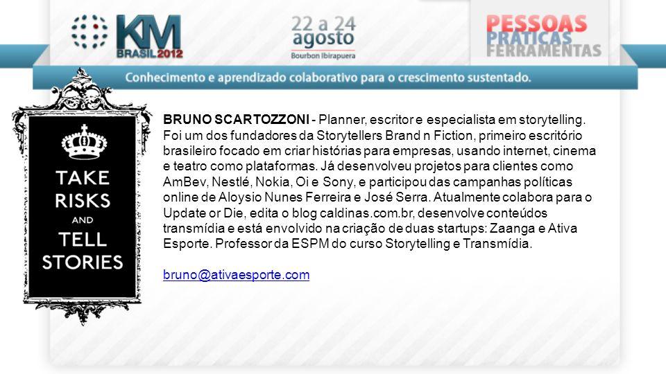 BRUNO SCARTOZZONI - Planner, escritor e especialista em storytelling. Foi um dos fundadores da Storytellers Brand n Fiction, primeiro escritório brasi