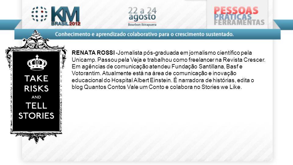 RENATA ROSSI -Jornalista pós-graduada em jornalismo científico pela Unicamp. Passou pela Veja e trabalhou como freelancer na Revista Crescer. Em agênc