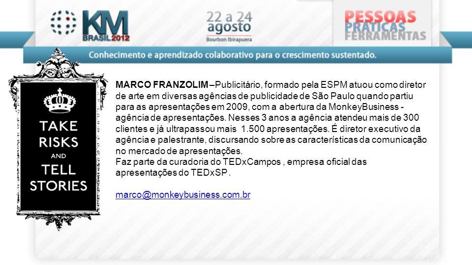 MARCO FRANZOLIM –Publicitário, formado pela ESPM atuou como diretor de arte em diversas agências de publicidade de São Paulo quando partiu para as apr
