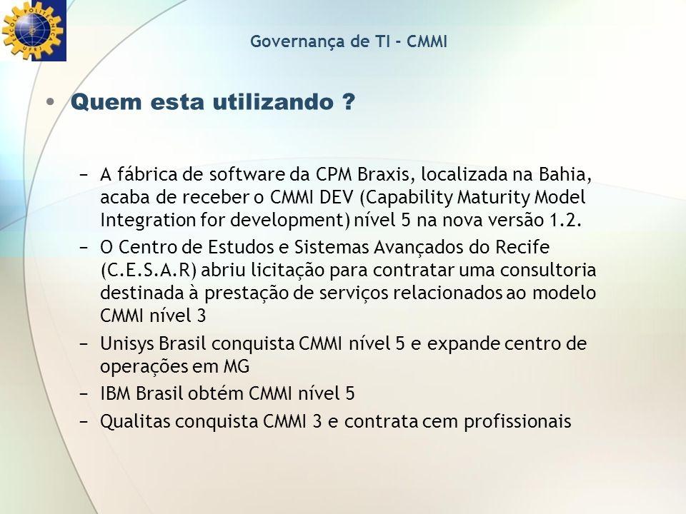 Quem esta utilizando ? A fábrica de software da CPM Braxis, localizada na Bahia, acaba de receber o CMMI DEV (Capability Maturity Model Integration fo
