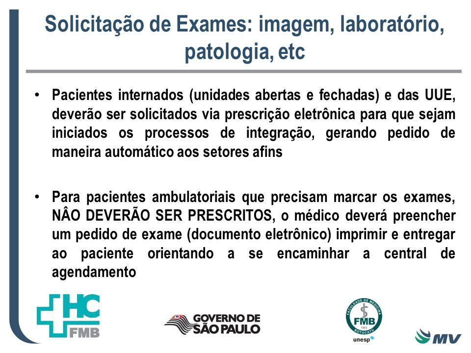 Solicitação de Exames: imagem, laboratório, patologia, etc Pacientes internados (unidades abertas e fechadas) e das UUE, deverão ser solicitados via p