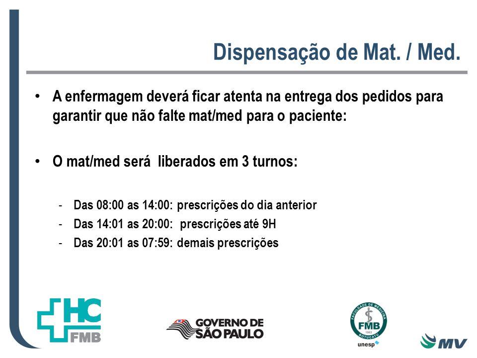 Dispensação de Mat. / Med. A enfermagem deverá ficar atenta na entrega dos pedidos para garantir que não falte mat/med para o paciente: O mat/med será