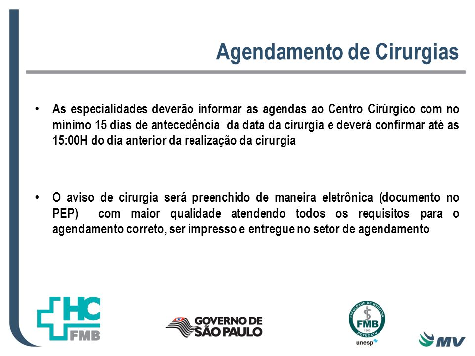 Agendamento de Cirurgias As especialidades deverão informar as agendas ao Centro Cirúrgico com no mínimo 15 dias de antecedência da data da cirurgia e