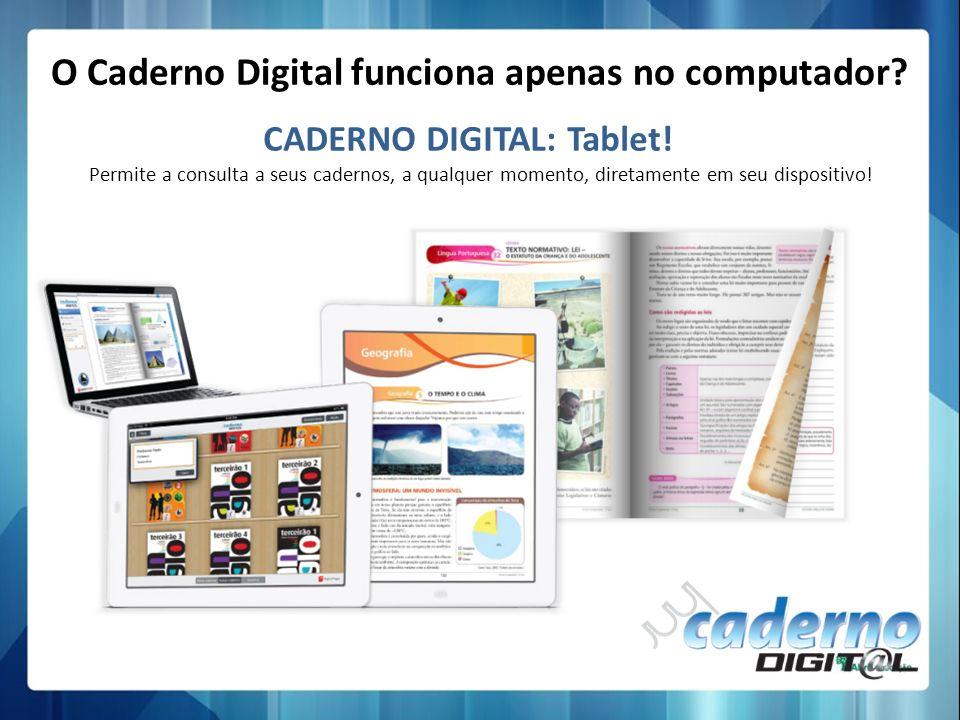 Permite a consulta a seus cadernos, a qualquer momento, diretamente em seu dispositivo! CADERNO DIGITAL: Tablet! O Caderno Digital funciona apenas no