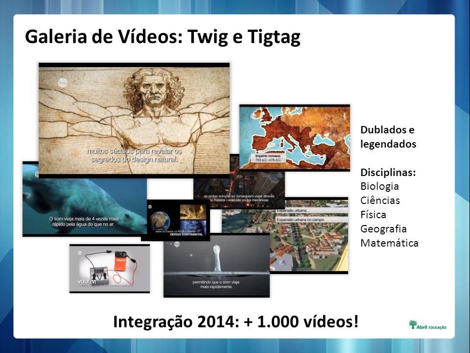 Dublados e legendados Disciplinas: Biologia Ciências Física Geografia Matemática Integração 2014: + 1.000 vídeos! Galeria de Vídeos: Twig e Tigtag