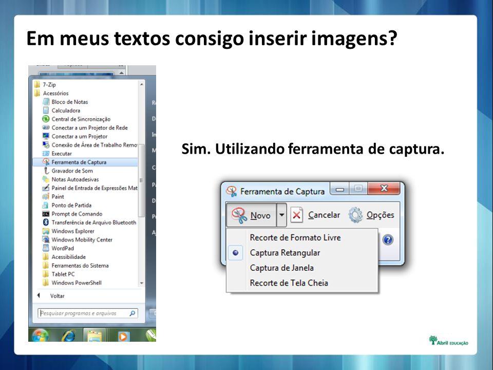 Sim. Utilizando ferramenta de captura. Em meus textos consigo inserir imagens?