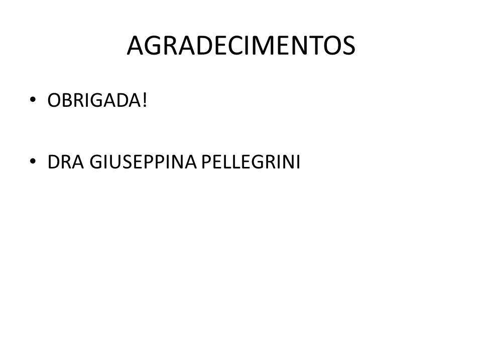 AGRADECIMENTOS OBRIGADA! DRA GIUSEPPINA PELLEGRINI