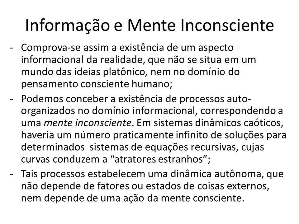 Informação e Mente Inconsciente -Comprova-se assim a existência de um aspecto informacional da realidade, que não se situa em um mundo das ideias plat