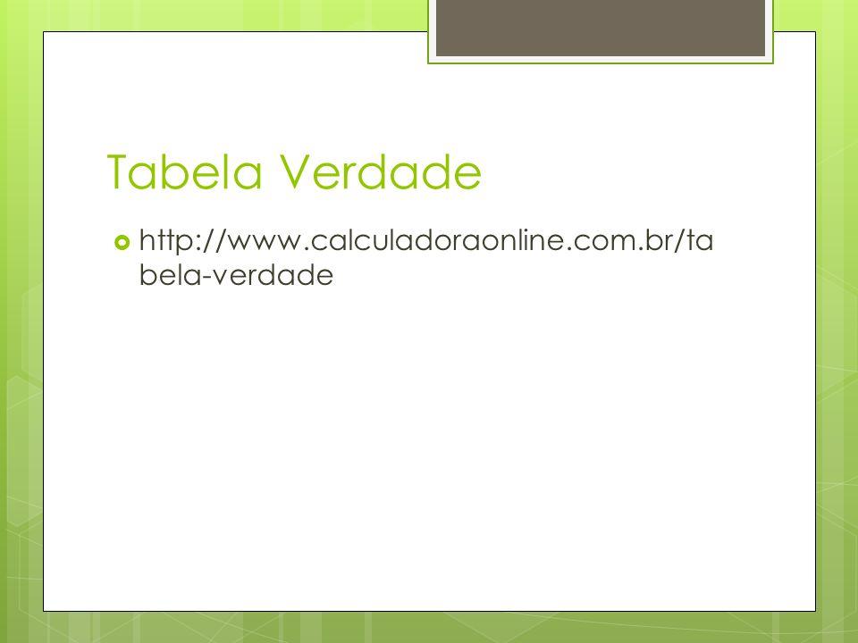 Tabela Verdade http://www.calculadoraonline.com.br/ta bela-verdade