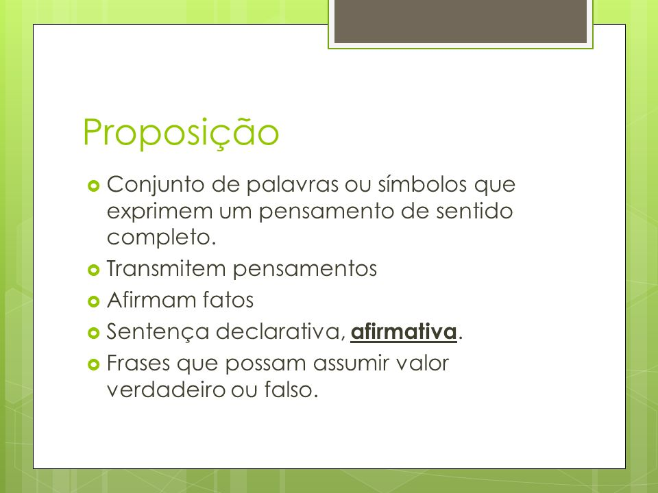 Proposições compostas Proposição formada pela combinação de duas ou mais proposições.