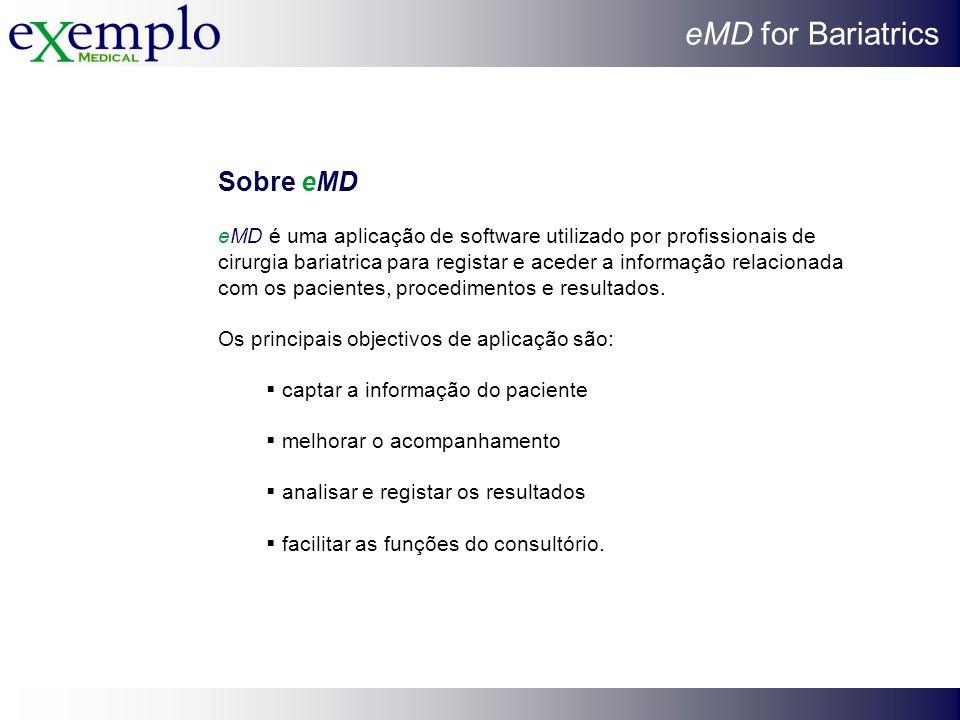 eMD for Bariatrics Sobre eMD eMD é uma aplicação de software utilizado por profissionais de cirurgia bariatrica para registar e aceder a informação re